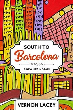 Read Book South to Barcelona: A New Life in Spain (Barcelona Series Book Author Vernon Lacey, Reading Time, Free Reading, Love Book, Book 1, Got Books, Books To Read, What To Read, Barcelona Spain, Book Photography