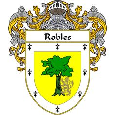 Robles Coat of Arms   http://spanishcoatofarms.com/ has a wide variety of products with your Hispanic surname with your coat of arms/family crest, flags and national symbols from Mexico, Peurto Rico, Cuba and many more available upon request.