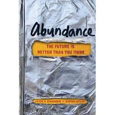 'Abundance: The Future Is Better Than You Think' by Peter H. Diamandis and Steven Kotler ---- Providing abundance is humanity's grandest challenge--this is a book about how we rise to meet it. We will soon be able to meet and e. New York Times, Ny Times, Great Books, New Books, Books To Read, This Is A Book, The Book, Reading Lists, Book Lists