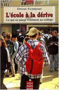Amazon.fr - L'Ecole à la dérive : Ce qui se passe vraiment au collège - Evelyne Tschirhart - Livres