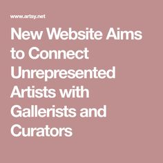 New Website Aims to Connect Unrepresented Artists with Gallerists and Curators