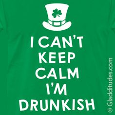 I can't keep calm I'm drunkish St. Paddy T-shirt