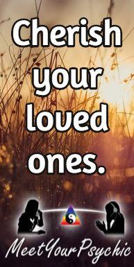 Cherish your loved ones. Psychic Phone Reading 18779877792 #psychic #love #follow #nature #beautiful #meetyourpsychic https://meetyourpsychic.com/welcome1