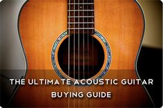 Acoustic Guitar Buying Guide  The Main Things You Want to Look for in Purchasing A Guitar