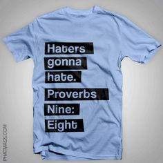 "Proverbs 9:8  ""Don't correct jealous, cynical people, they will hate you anyway"". Haha cool!"