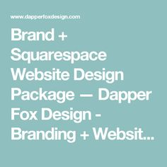 Brand + Squarespace Website Design Package — Dapper Fox Design - Branding + Website Design