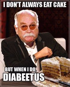 Makes me chuckle!  My mom and dad always laugh about 'the old folks' who complain about their 'diabeetus' and 'the shuga'.