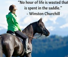 "No hour of life is wasted that is spend in the saddle."" -Winston Churchill"