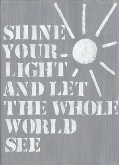 Shine your light and let the whole world see! Cool Words, Wise Words, Quotes To Live By, Me Quotes, Just Keep Walking, Shine Your Light, Words Of Encouragement, You Are The Father, Inspire Me