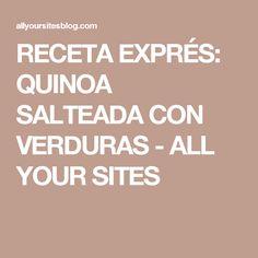 RECETA EXPRÉS: QUINOA SALTEADA CON VERDURAS - ALL YOUR SITES