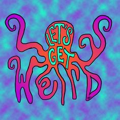 Let's get weird, in an octopus sort of way