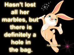 Hasn't lost all her marbles, but there is definitely a hole in the bag Haha Funny, Funny Memes, Funny Stuff, Funny Shit, Funny Sayings, Cool Pictures, Funny Pictures, Funny Pics, Funny Jokes For Adults
