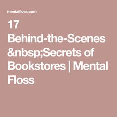 17 Behind-the-Scenes Secrets of Bookstores | Mental Floss