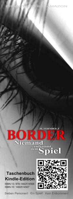 http://www.amazon.de/Border-Niemand-entkommt-dem-Spiel/dp/1482514567/ref=la_B00BEH6MNC_1_1?ie=UTF8=1362406901=1-1