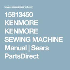15813450 KENMORE KENMORE SEWING MACHINE Manual | Sears PartsDirect
