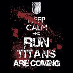 keep calm and run titans are coming (attack on titan)