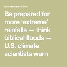 Be prepared for more 'extreme' rainfalls — think biblical floods — U.S. climate scientists warn