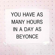 """A Thursday Reminder: """"You have as many hours in a day as Beyonce."""" www.lakeshorelady.com"""