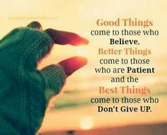 Just Believe, Be Patient, and Don't Give Up Great Quotes, Quotes To Live By, Me Quotes, Motivational Quotes, Funny Quotes, Inspirational Quotes, Qoutes, Smart Quotes, Meaningful Quotes