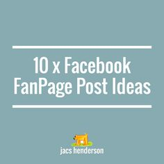 <3 10 x Facebook Post Ideas  … here are some ideas for posts to look around for and share, or start to create your own.