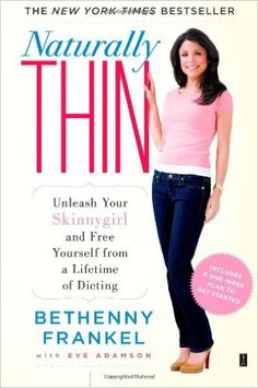 Naturally Thin: Unleash Your Skinnygirl and Free Yourself from a Lifetime of Dieting: Amazon.co.uk: Bethenny Frankel: 9781416597988: Books
