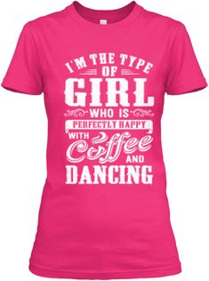 Discover Coffee And Dancing Women's T-Shirt, a custom product made just for you by Teespring. Custom Design Shirts, Shirt Designs, Creative T Shirt Design, Shirts For Girls, Girl Shirts, Types Of Girls, Branded T Shirts, Shirt Outfit, Funny Tshirts