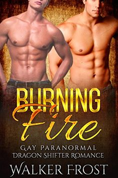 Burning Fire: Gay Paranormal Dragon Shifter Male Male Romance (LGBT Science Fiction Short Reads Romance) by [Frost, Walker]