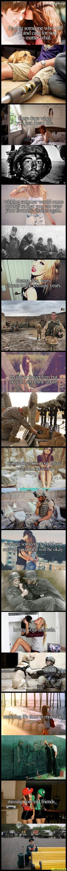 Things in perspective. Glad somebody made this, because all those silly teen posts annoy me. Our troops don't get enough recognition as it is and they have one of the hardest jobs out there and most do it without complaining. Thanks to the soldiers, sailors, marines, and air men!