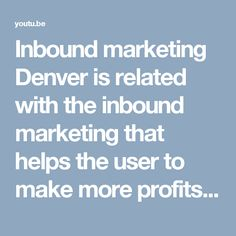 Inbound marketing Denver is related with the inbound marketing that helps the user to make more profits and growth rather than inbound marketing agency .Inbound marketing Denver specialized in the performance making for a company and build their business with the certified inbound marketing agency.