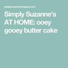 Simply Suzanne's AT HOME: ooey gooey butter cake