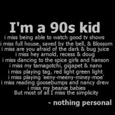 i might not be a total 90s kid but all the late 90s kids did that stuff cuz their older siblings did 5 yrs earlier:P