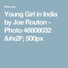 Young Girl in India by Joe Routon - Photo 48808032 / 500px