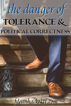 Tolerance and political correctness are a danger for America because they threaten to destroy what makes America great and unique in the world.