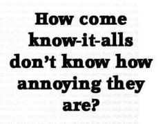 """HAAAAH! A serious ponder. I bet it is because their brains are so overwhelmingly large from """"knowing it all""""..."""