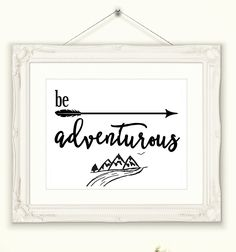 Adventure Wall Art Be Adventurous INSTANT DOWNLOAD Print, Printable Wall Art, Mountain Adventure, Travel Art Print, Motivational print, by CopperAndToad on Etsy