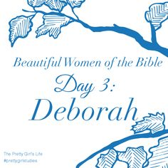 Beautiful Women of the Bible: Day 3 - Deborah  Deborah's boldness came from relying on God - not herself. In a male-dominated culture, Deborah did not let her power go to her head but used her authority as God guided her to command an army to victory.  Read her story here: www.PrettyGirlStudies.blogspot.com