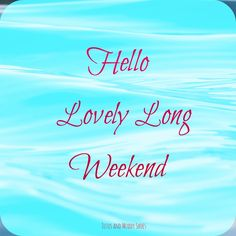 Weekend Quotes : QUOTATION – Image : Quotes Of the day – Description Hello Lovely Long Weekend! Can't wait to share it with friends and family. Sharing is Caring – Don't forget to share this quote ! Hello Weekend, Happy Weekend, Long Weekend, Happy Saturday Quotes, Weekend Quotes, Cute Pictures, Beautiful Pictures, Wish Quotes, Cant Wait
