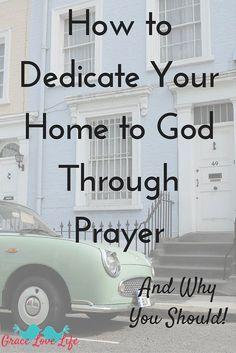 How to Dedicate Your Home Through Prayer