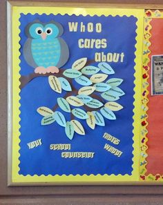Whoo Cares About...? bulletin board made by a school counselor...could be adapted for a class or grade level with Common Core Standards on leaves, for example
