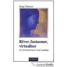 Rêver, fantasmer, virtualiser - Du virtuel psychique au virtuel numérique:Du virtuel psychique au virtuel numérique