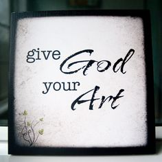 """""""Give God Your Art"""" Print on 8"""" x 8"""" Cafe Mount (5th of 5 prints in the Create set) by Dawn Camp Photography"""