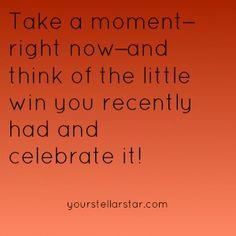 Celebrate the little wins!