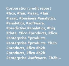 Corporation credit report #fico, #fair, #isaac, #fair #isaac, #business #analytics, #analytics, #software, #predictive #analytics, #big #data, #fico #products, #fico #enterprise #products, #enterprise #products, #b2b #products, #fico #b2b #products, #fico #b2b #enterprise #software, #b2b #enterprise #fico…