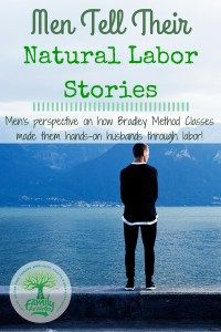 MenTell Their Natural Labor Stories:  Men's perspective on how Bradley Method classes made them hands on hubands through labor!