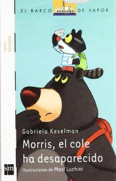 Morris, el cole ha desaparecido / Gabriela Keselman ; ilustraciones de Maxi Luchini. SM, 2012