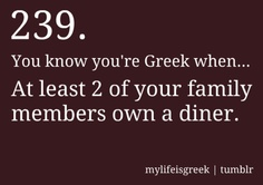 You know you're Greek when... At least 2 of your family members own a diner.