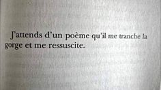"""jerevedefillesfaciles: """" """"J'attends d'un poème qu'il me tranche la gorge et me ressuscite. - Un assassin blanc comme neige (2011) -Christian Bobin """" """""""