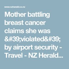 Mother battling breast cancer claims she was 'violated' by airport security - Travel - NZ Herald News