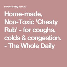 Home-made, Non-Toxic 'Chesty Rub' - for coughs, colds & congestion. - The Whole Daily