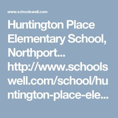 Huntington Place Elementary School, Northport... http://www.schoolswell.com/school/huntington-place-elementary-school-northport.html